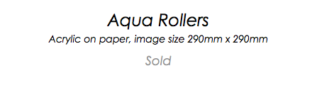 Aqua Rollers Acrylic on paper, image size 290mm x 290mm Sold